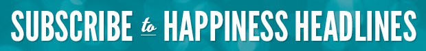 Subscribe to Happiness Headlines