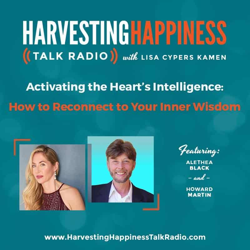 Activating the Heart's Intelligence: How to Reconnect to Your Inner Wisdom with Alethea Black and Howard Martin