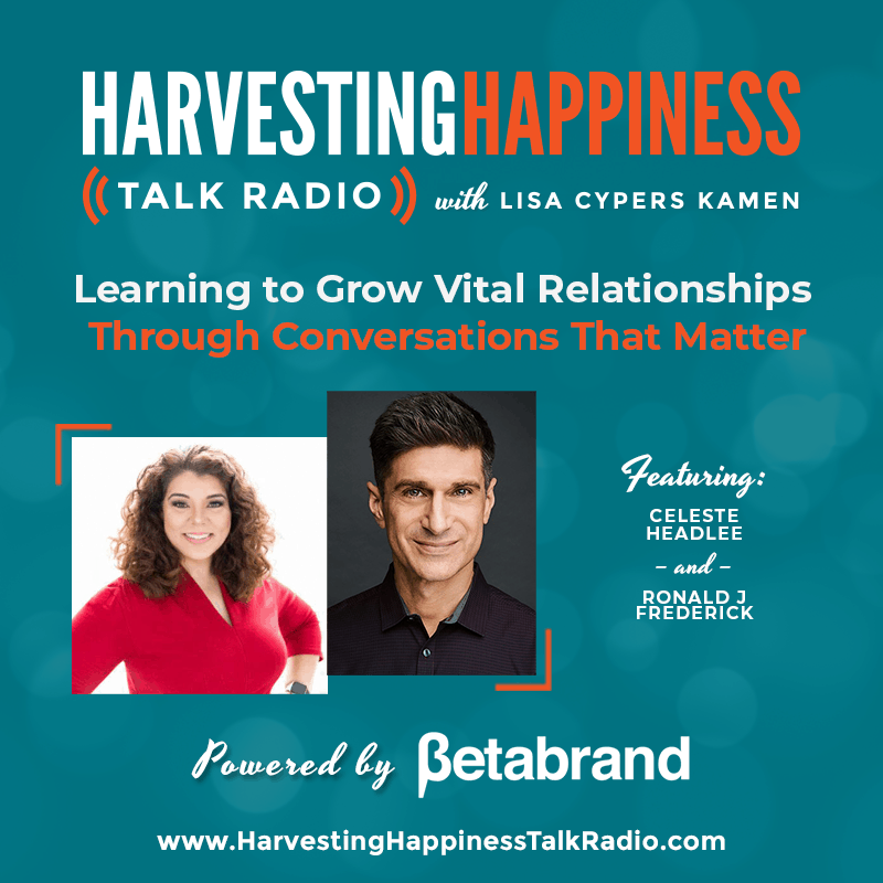 Learning to Grow Vital Relationships Through Conversations That Matter with Celeste Headlee and Ronald J. Frederick PhD