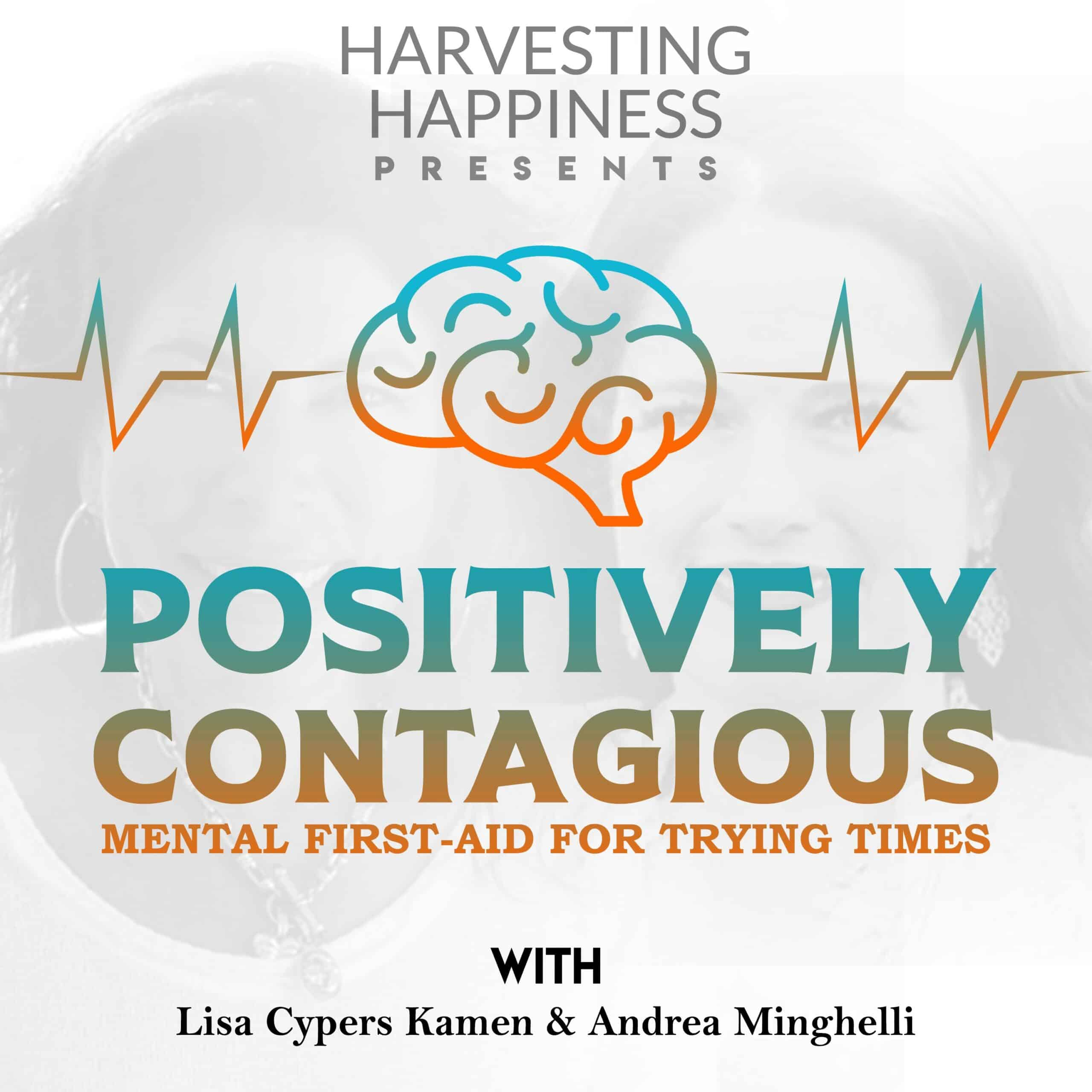 Positively Contagious: Mental First-Aid for Trying Times